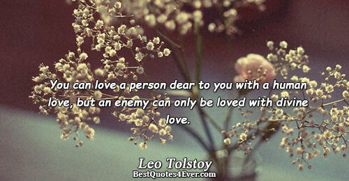 You can love a person dear to you with a human love, but an enemy can