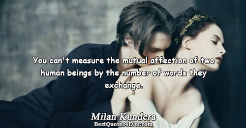 You can't measure the mutual affection of two human beings by the number of words they