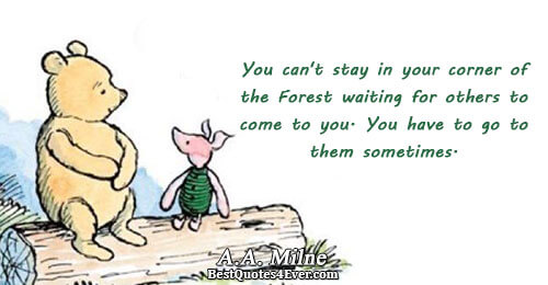 You can't stay in your corner of the Forest waiting for others to come to you.