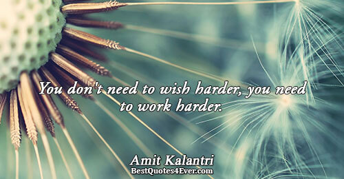 You don't need to wish harder, you need to work harder.. Amit Kalantri Quotes About Inspirational