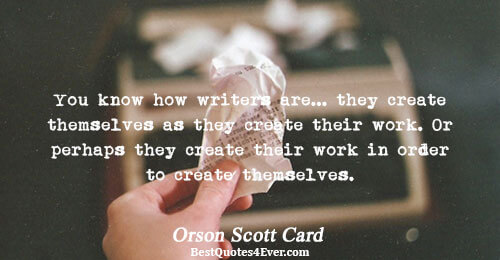 You know how writers are... they create themselves as they create their work. Or perhaps they