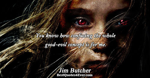 You know how confusing the whole good-evil concept is for me.. Jim Butcher Humor Messages