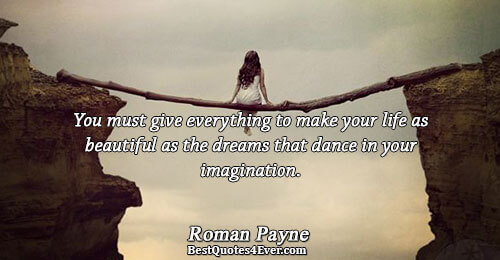 You must give everything to make your life as beautiful as the dreams that dance in