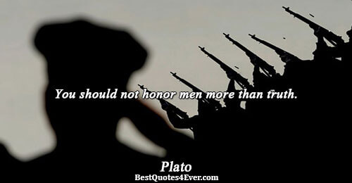 You should not honor men more than truth.. Plato Quotes About Truth